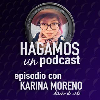 Episodio 6 || Karina Moreno || Directora de Arte Audiovisual