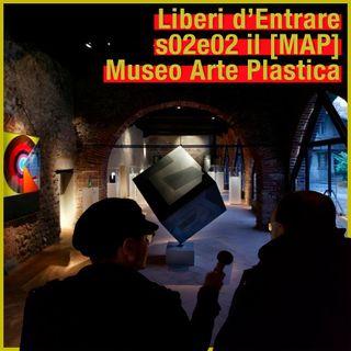 LdE - S02E02 - [MAP] Museo Arte Plastica