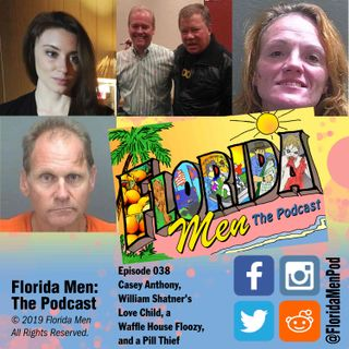 E038 - Casey Anthony, William Shatner's Love Child, a Waffle House Floozy, and a Pill Thief
