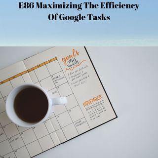E86 Maximizing The Efficiency of Google Tasks