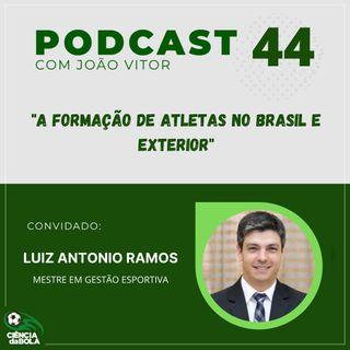 Ep. 44: A formação de atletas no Brasil e no exterior | Luiz Antonio Ramos