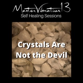 Crystals are Not the Devil