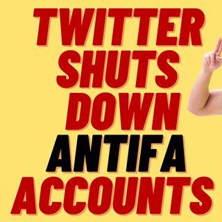 TWITTER SHUTS DOWN ANTIFA ACCOUNTS