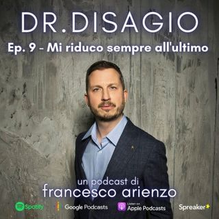 Ep. 9 - Mi riduco sempre all'ultimo