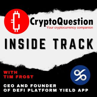 Inside Track with Tim Frost CEO and Founder of leading DeFi platform YIELD App