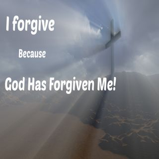 I Forgive Because God Has Forgiven Me
