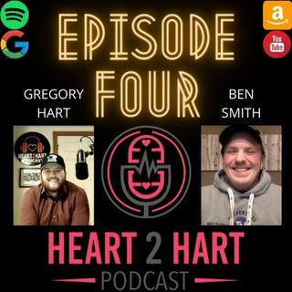 Heart2HartPodcast Ep. 4 W/ Ben Smith