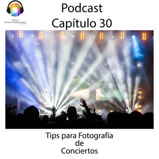 Capítulo 30 Podcast - Tips Fotografía Conciertos o Licenciaturas