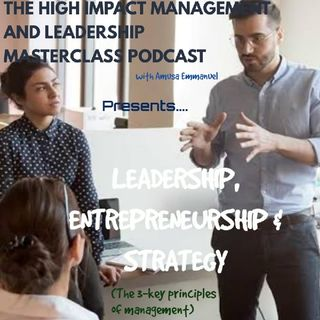 Leadership, Entrepreneurship and Strategy as key principles of management (High Impact Management And Leadership Masterclass Series)Episode3