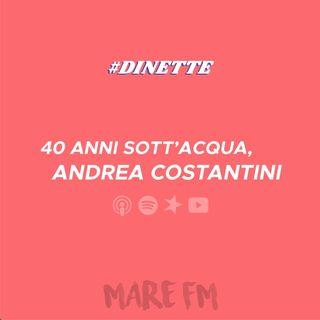 Ep.7   40 anni sott'acqua, Andrea Costantini. | #dinette |