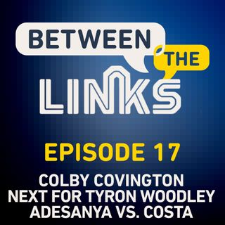 Between the Links: Episode 17 | The Stocks Of Colby Covington and Tyron Woodley, Khamzat Chimaev's Rise, UFC 253 Title Fights