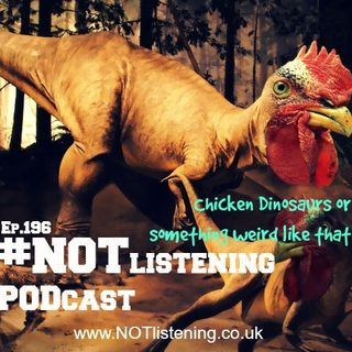 Ep.196 - Chicken Dinosaurs or something weird like that