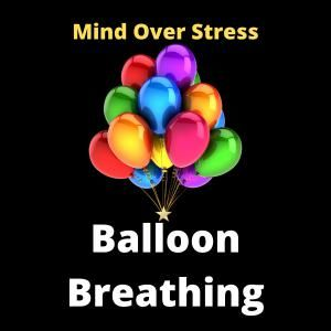 Balloon Breathing for Calming Mind and Body
