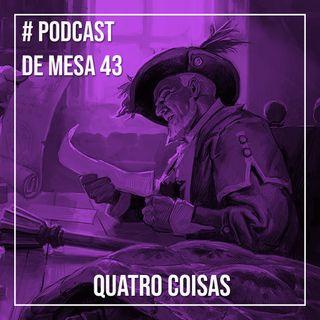 Podcast de Mesa #43 - Quatro Coisas