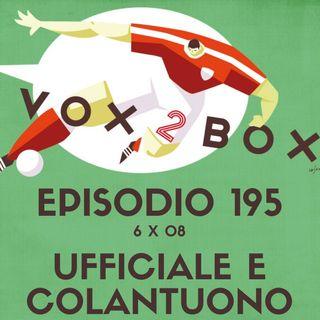Episodio 195 (6x08) - Ufficiale e Colantuono