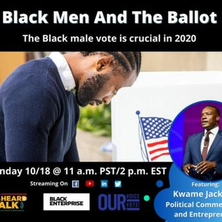 Black Men And The Ballot Featuring: Kwame Jackson, political commentator and entrepreneur