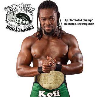 """Ep. 36: """"Kofi 4 Champ"""""""