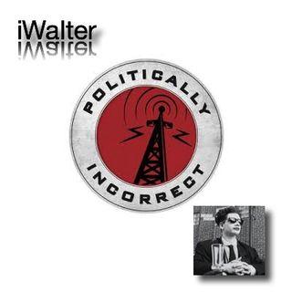 iWalter:  More Unofficial & Politically Incorrect Nonsense!