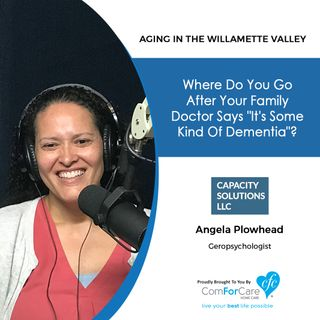 "8/6/19: Angela Plowhead with Capacity Solutions, LLC | Where do you go after your family doctor says, ""It's some kind of dementia?"""