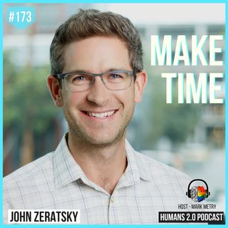 173: John Zeratsky   How To Focus On What Matters