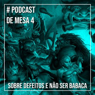 Podcast de Mesa 004 - Sobre defeitos e não ser babaca
