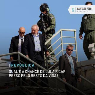 Qual é a chance de Lula ficar preso pelo resto da vida?