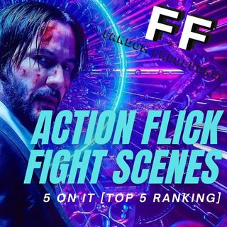 Action Flick Fight Scenes - FIVE ON IT (Top 5 Ranking)