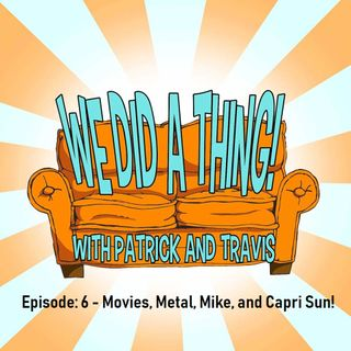 Movies, Metal, Mike, and Capri Sun!