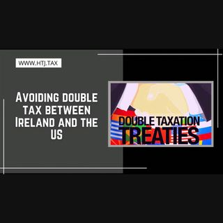 [ HTJ Podcast ] Avoiding Double Tax Between Ireland And The Us