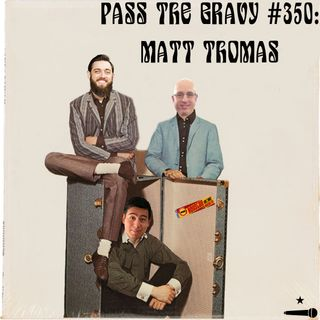 Pass The Gravy #350: Matt Thomas
