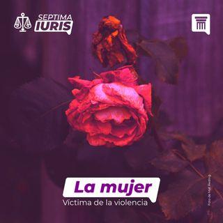 LA MUJER: VÍCTIMA DE LA VIOLENCIA