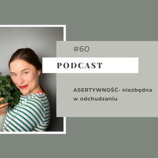 #60 Asertywność- dlaczego jest niezbędna w odchudzaniu?