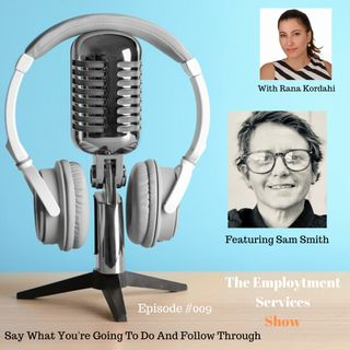 Say What You're Going To Do And Follow Through – With Sam Smith ##009