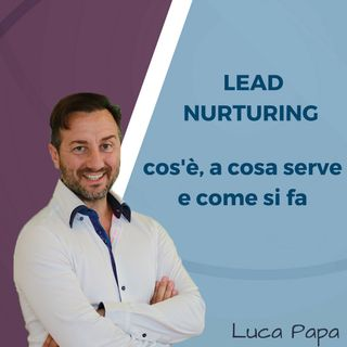 LEAD NURTURING: cos'è, a cosa serve e come si fa