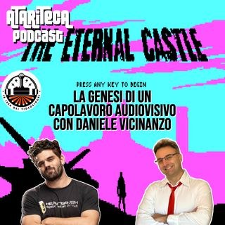 Ep.58 - THE ETERNAL CASTLE Remastered con DANIELE VICINANZO