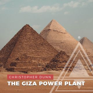 S01E17 - Christopher Dunn // Were the Pyramids of Giza Built as Power Plants?