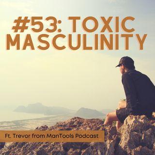 #52: Toxic Masculinity Ft. Trevor f/ ManTools Podcast
