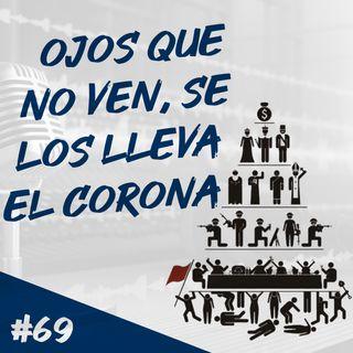 Episodio 69 - Ojos Que No Ven, Se Los Lleva El Corona