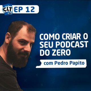 EP 12 - Como criar o seu Primeiro Podcast - Pedro Papito