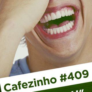 Cafezinho 409 – Se atirou