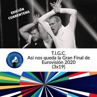 T.I.G.C. Así nos queda la Gran Final de Eurovisión 2020 (3x19)