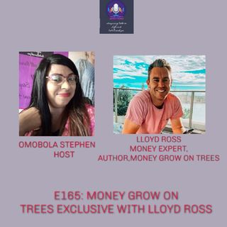 E165: Money Grow On Trees Exclusive With Lloyd Ross