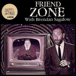 #414: Friend Zone w/ Brendan Sagalow