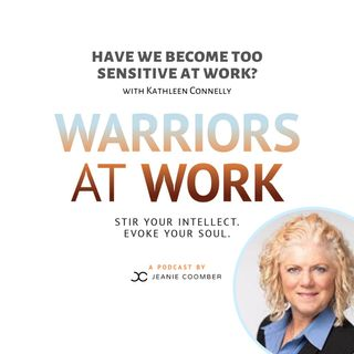 """""""Have We Become Too Sensitive At Work?"""" with Kathleen Connelly"""