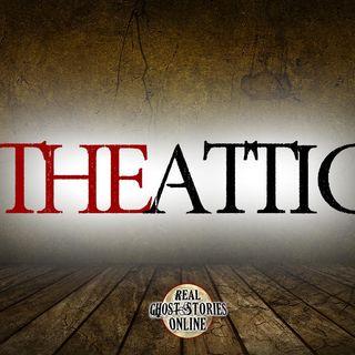 The Attic   Haunted, Paranormal, Supernatural