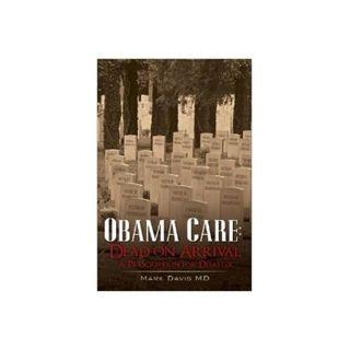 Obamacare:  Dead on Arrival with Mark Davis, MD
