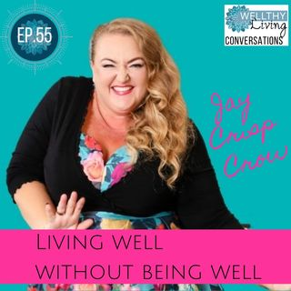 EP 55 Living Well without Being Well