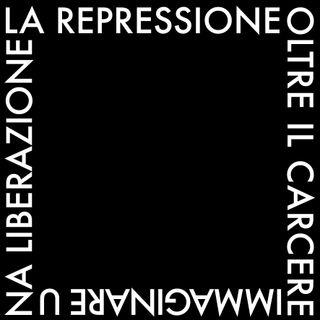 9# - La repressione oltre il carcere: immaginare una liberazione