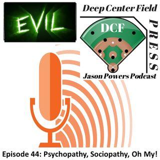 Episode 44: Psychopathy, Sociopathy, Oh My!