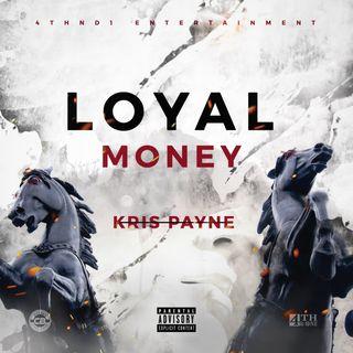 NEW MUSIC ALERT! Loyal Money by Kris Payne